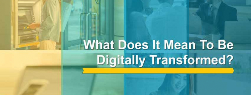 what does it mean to be digitally transformed?
